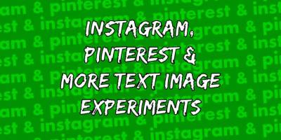 Instagram, Pinterest and more text image experiments