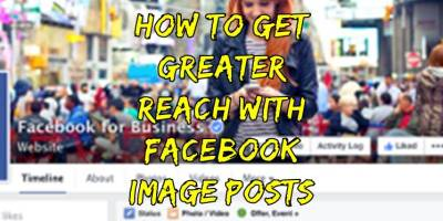 How to get greater reach with facebook image posts