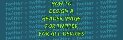 How to design a header image for twitter for all devices