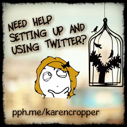 Need help setting up and using twitter? http;//pph.me/karencropper
